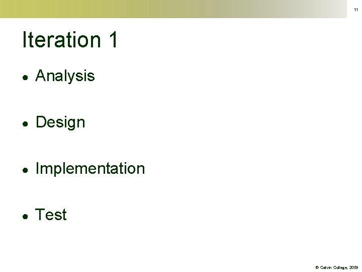 11 Iteration 1 ● Analysis ● Design ● Implementation ● Test © Calvin College,