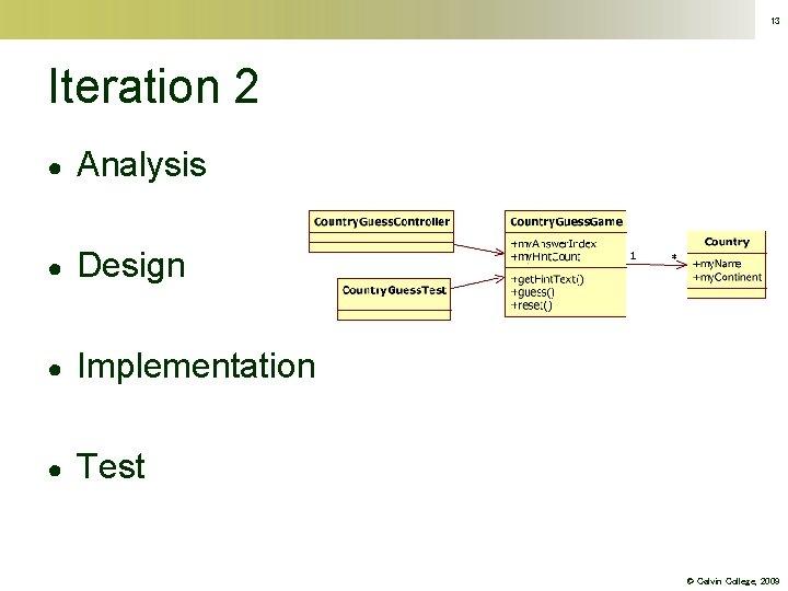 13 Iteration 2 ● Analysis ● Design ● Implementation ● Test © Calvin College,