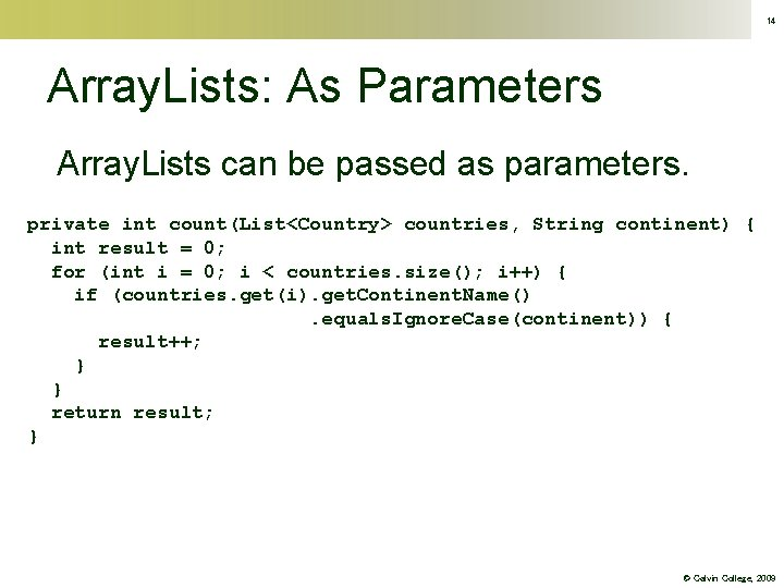 14 Array. Lists: As Parameters Array. Lists can be passed as parameters. private int
