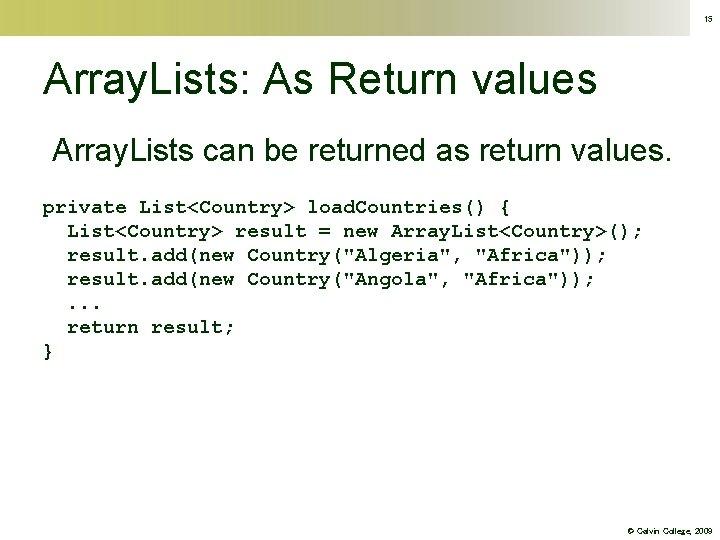 15 Array. Lists: As Return values Array. Lists can be returned as return values.