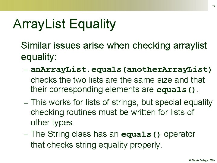 18 Array. List Equality Similar issues arise when checking arraylist equality: – an. Array.