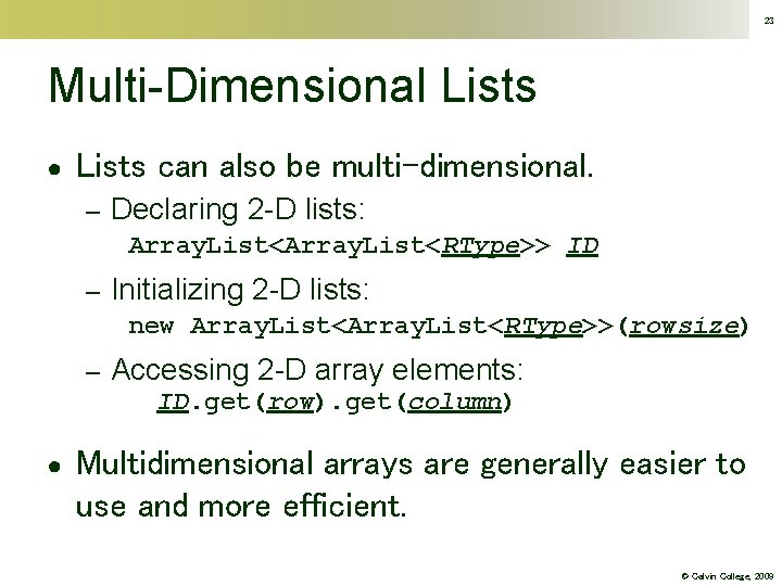 23 Multi-Dimensional Lists ● Lists can also be multi-dimensional. – Declaring 2 -D lists: