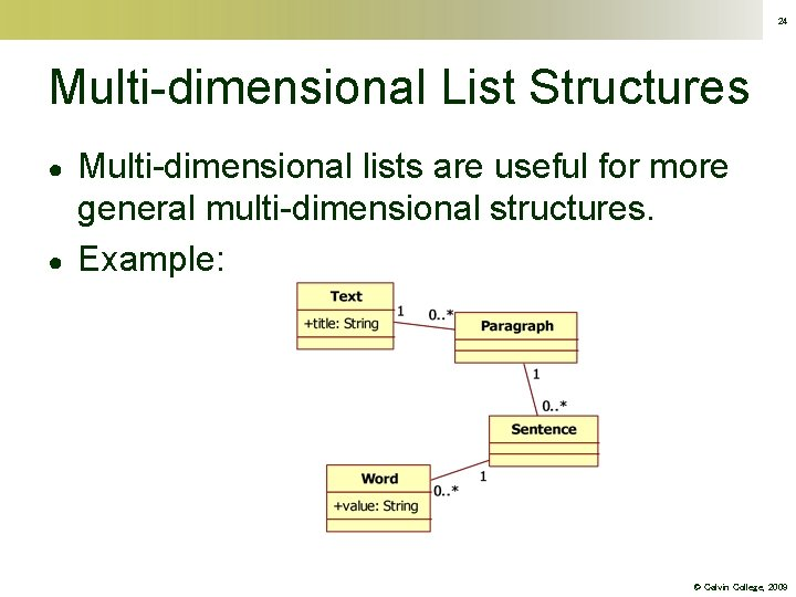 24 Multi-dimensional List Structures ● ● Multi-dimensional lists are useful for more general multi-dimensional
