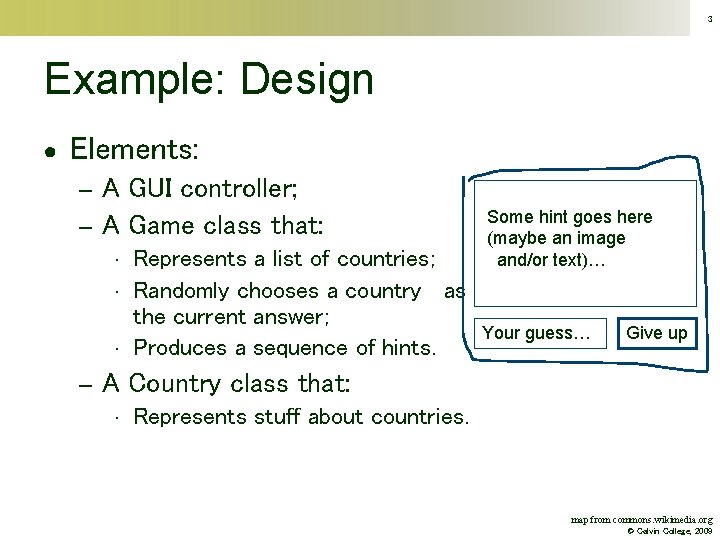 3 Example: Design ● Elements: A GUI controller; – A Game class that: –
