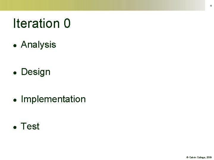 4 Iteration 0 ● Analysis ● Design ● Implementation ● Test © Calvin College,