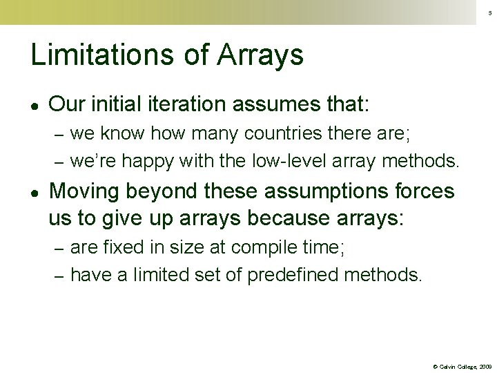 5 Limitations of Arrays ● Our initial iteration assumes that: we know how many
