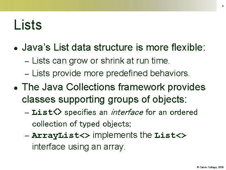 6 Lists ● Java's List data structure is more flexible: Lists can grow or