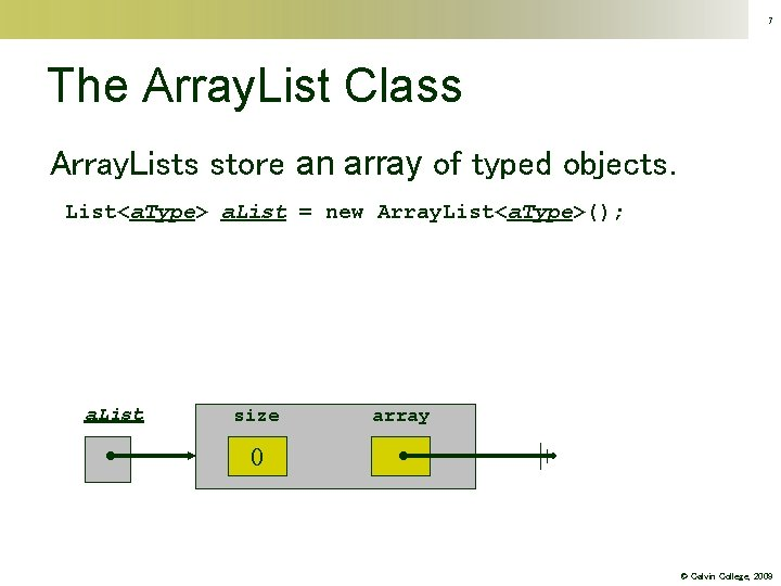 7 The Array. List Class Array. Lists store an array of typed objects. List<a.