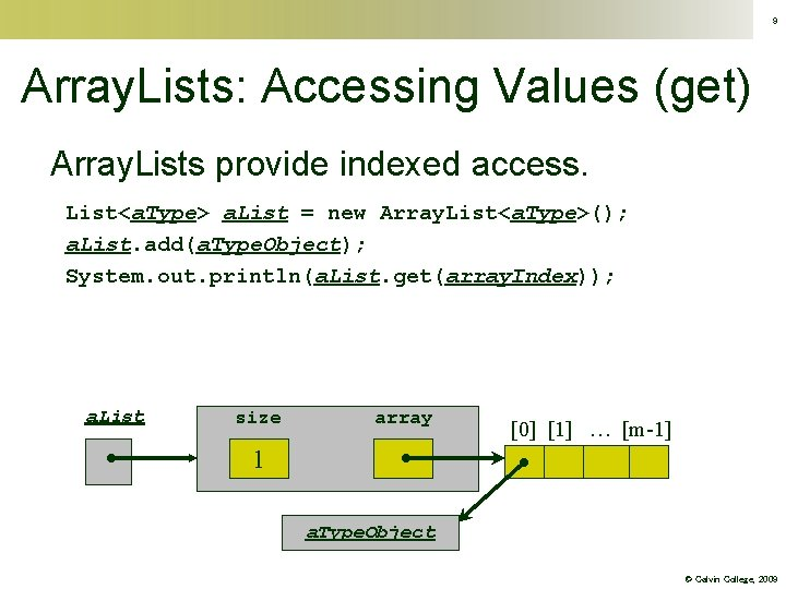 9 Array. Lists: Accessing Values (get) Array. Lists provide indexed access. List<a. Type> a.