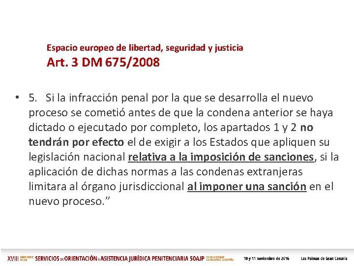 Espacio europeo de libertad, seguridad y justicia Art. 3 DM 675/2008 • 5. Si