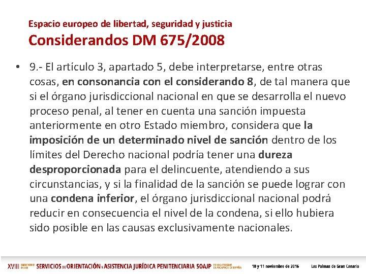 Espacio europeo de libertad, seguridad y justicia Considerandos DM 675/2008 • 9. - El