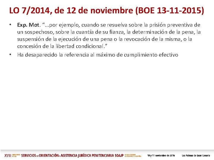 """LO 7/2014, de 12 de noviembre (BOE 13 -11 -2015) • Exp. Mot. """"."""