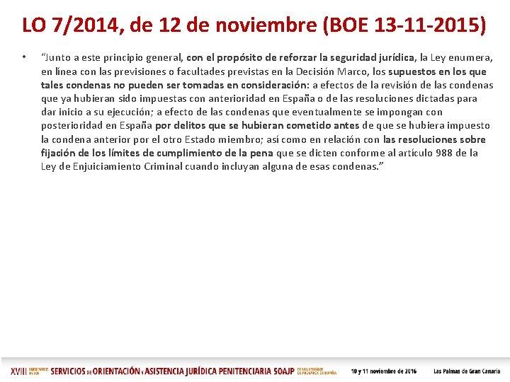 """LO 7/2014, de 12 de noviembre (BOE 13 -11 -2015) • """"Junto a este"""