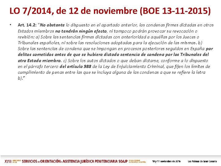 LO 7/2014, de 12 de noviembre (BOE 13 -11 -2015) • Art. 14. 2: