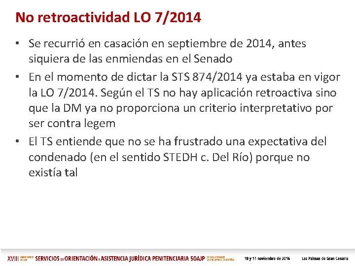 No retroactividad LO 7/2014 • Se recurrió en casación en septiembre de 2014, antes