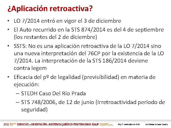 ¿Aplicación retroactiva? • LO 7/2014 entró en vigor el 3 de diciembre • El