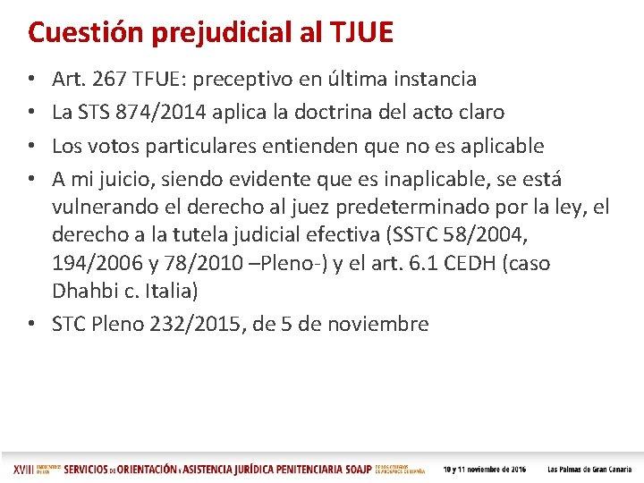 Cuestión prejudicial al TJUE Art. 267 TFUE: preceptivo en última instancia La STS 874/2014