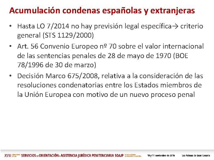 Acumulación condenas españolas y extranjeras • Hasta LO 7/2014 no hay previsión legal específica→