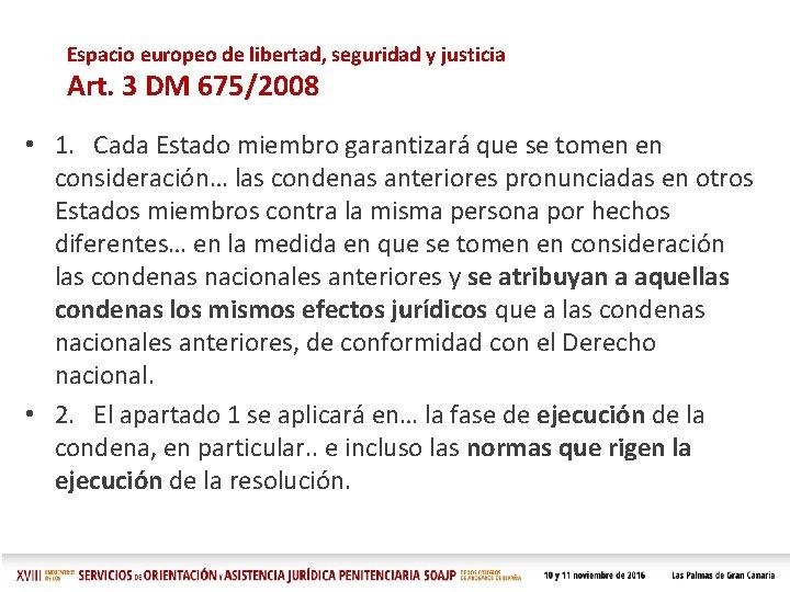 Espacio europeo de libertad, seguridad y justicia Art. 3 DM 675/2008 • 1. Cada