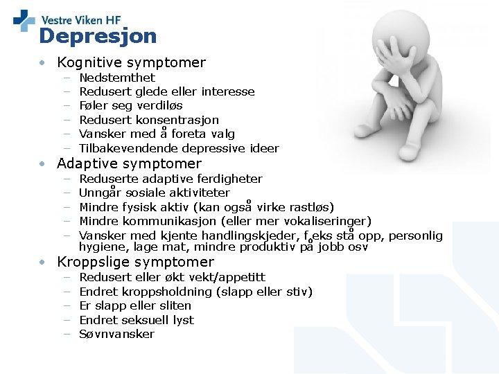 Depresjon • Kognitive symptomer – – – Nedstemthet Redusert glede eller interesse Føler seg
