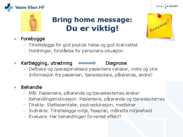 Bring home message: Du er viktig! • Forebygge – Tilrettelegge for god psykisk helse