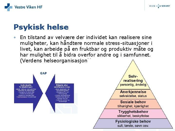 Psykisk helse • En tilstand av velvære der individet kan realisere sine muligheter, kan