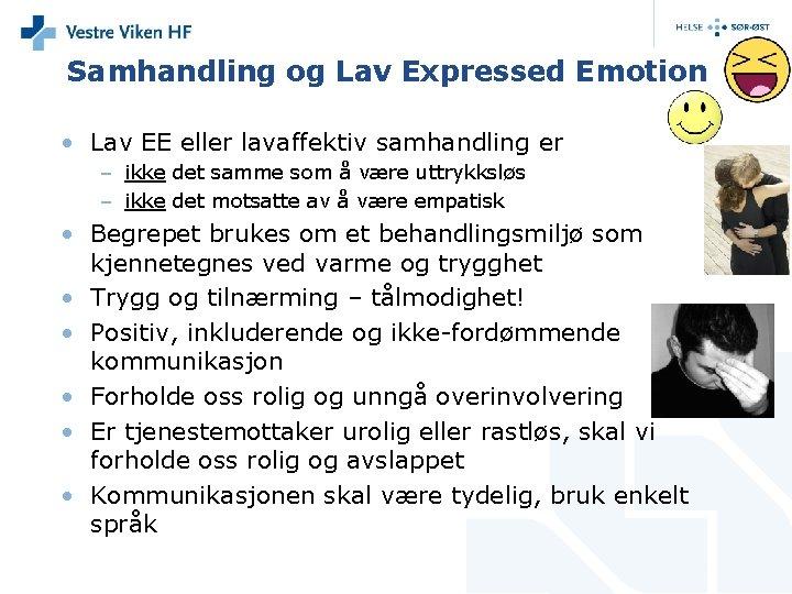 Samhandling og Lav Expressed Emotion • Lav EE eller lavaffektiv samhandling er – ikke
