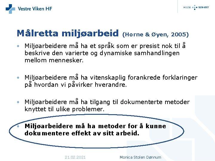 Målretta miljøarbeid (Horne & Øyen, 2005) • Miljøarbeidere må ha et språk som er