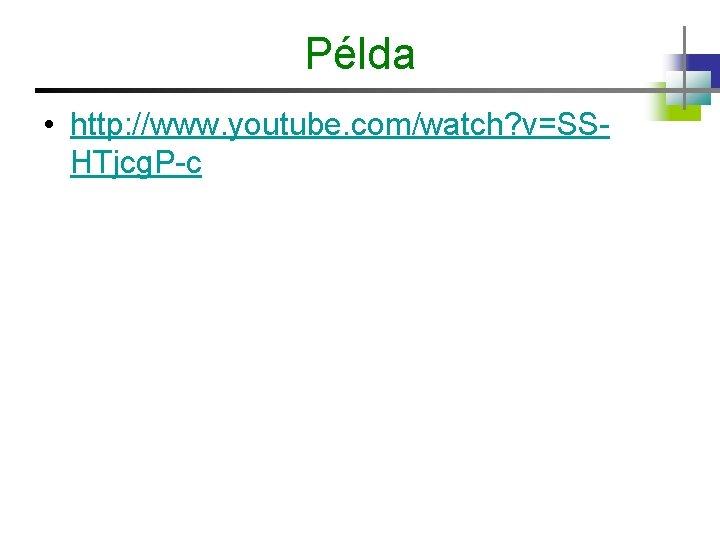 Példa • http: //www. youtube. com/watch? v=SSHTjcg. P-c