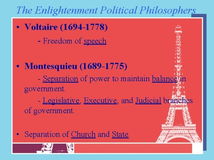 The Enlightenment Political Philosophers • Voltaire (1694 -1778) - Freedom of speech • Montesquieu