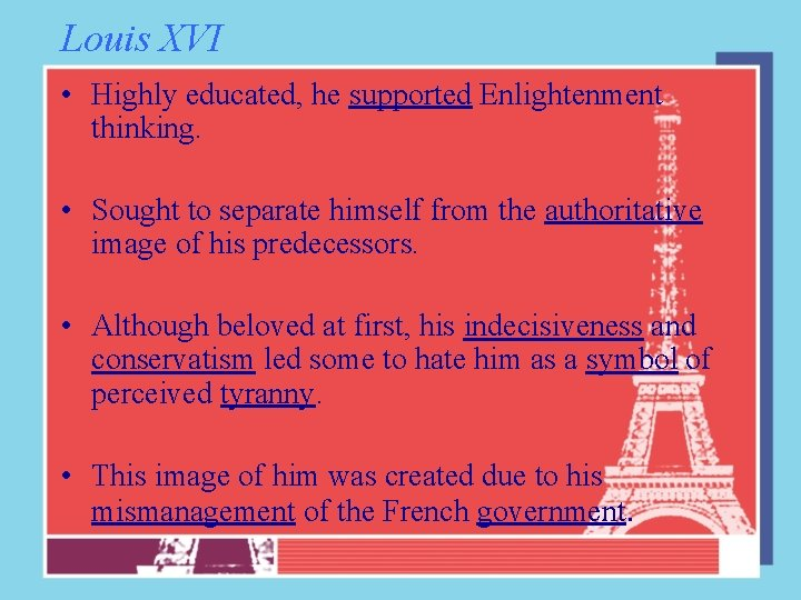 Louis XVI • Highly educated, he supported Enlightenment thinking. • Sought to separate himself