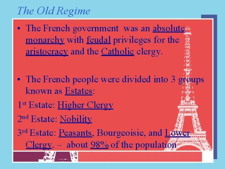 The Old Regime • The French government was an absolute monarchy with feudal privileges