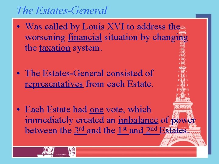 The Estates-General • Was called by Louis XVI to address the worsening financial situation