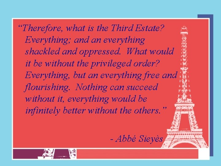 """""""Therefore, what is the Third Estate? Everything; and an everything shackled and oppressed. What"""
