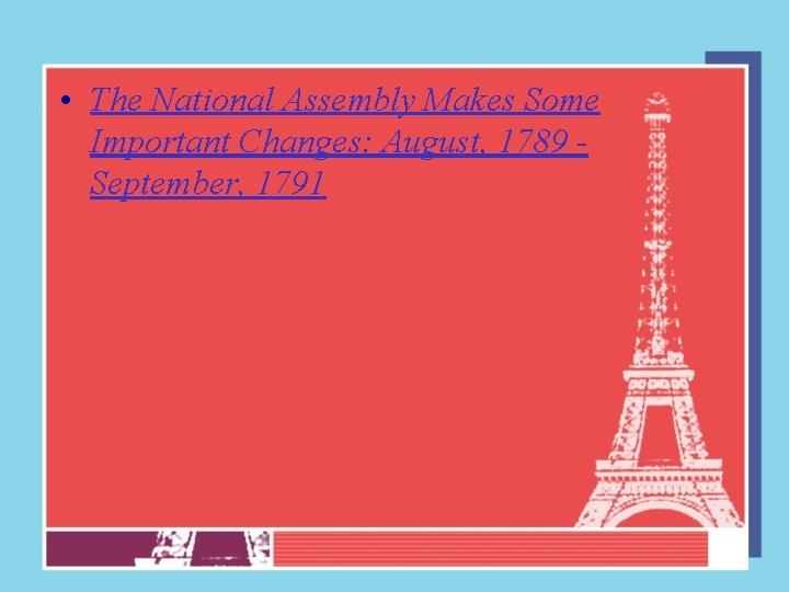 • The National Assembly Makes Some Important Changes: August, 1789 September, 1791