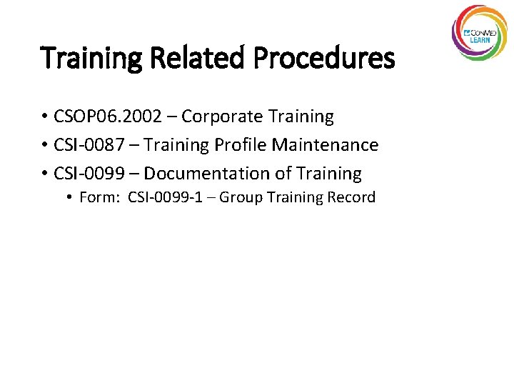 Training Related Procedures • CSOP 06. 2002 – Corporate Training • CSI-0087 – Training