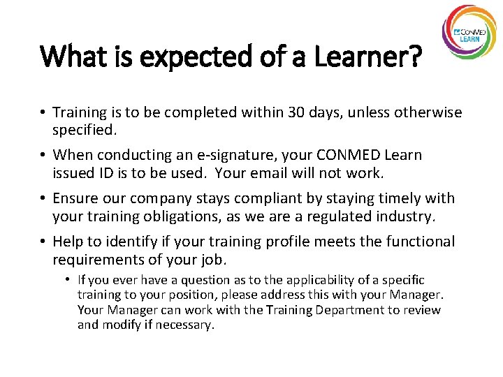 What is expected of a Learner? • Training is to be completed within 30