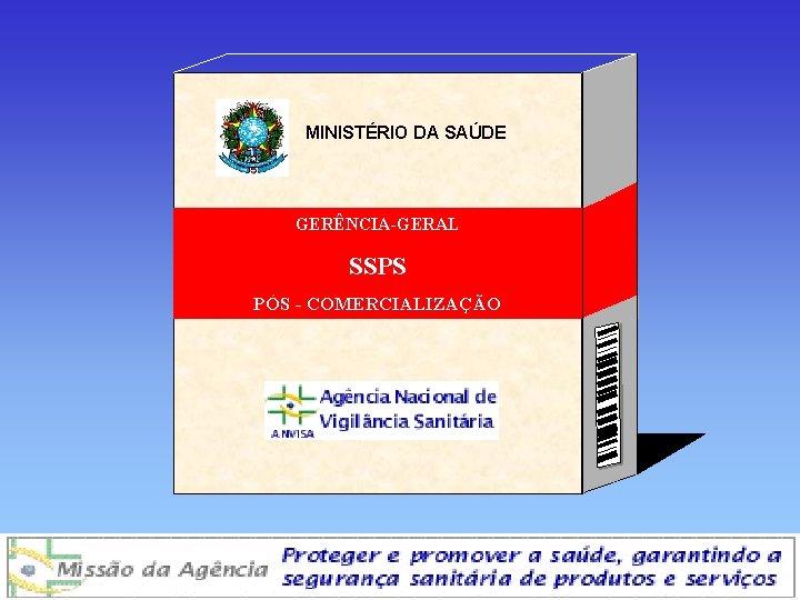 MINISTÉRIO DA SAÚDE GERÊNCIA-GERAL SSPS PÓS - COMERCIALIZAÇÃO Agência Nacional de Vigilância Sanitária www.