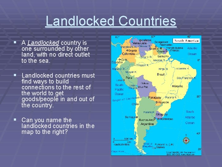 Landlocked Countries § A Landlocked country is one surrounded by other land, with no