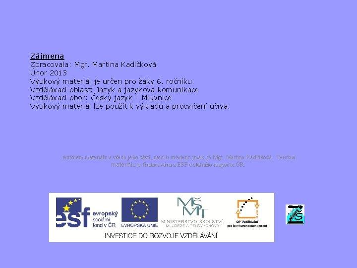 Zájmena Zpracovala: Mgr. Martina Kadlčková Únor 2013 Výukový materiál je určen pro žáky 6.