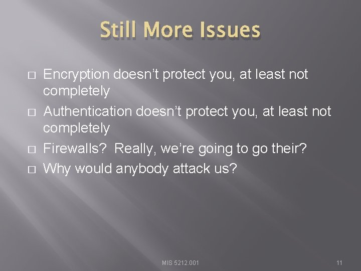 Still More Issues � � Encryption doesn't protect you, at least not completely Authentication