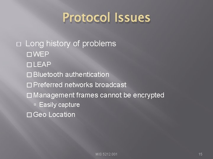 Protocol Issues � Long history of problems � WEP � LEAP � Bluetooth authentication