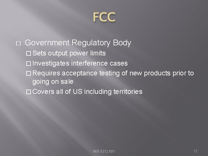 FCC � Government Regulatory Body � Sets output power limits � Investigates interference cases