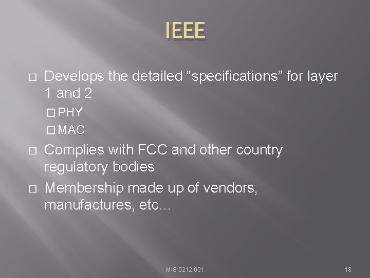 """IEEE � Develops the detailed """"specifications"""" for layer 1 and 2 � PHY �"""