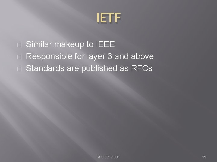 IETF � � � Similar makeup to IEEE Responsible for layer 3 and above
