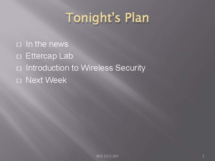 Tonight's Plan � � In the news Ettercap Lab Introduction to Wireless Security Next