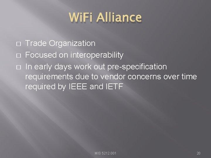 Wi. Fi Alliance � � � Trade Organization Focused on interoperability In early days