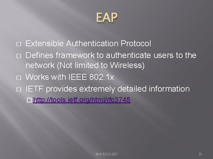 EAP � � Extensible Authentication Protocol Defines framework to authenticate users to the network