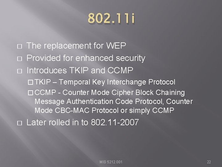 802. 11 i � � � The replacement for WEP Provided for enhanced security