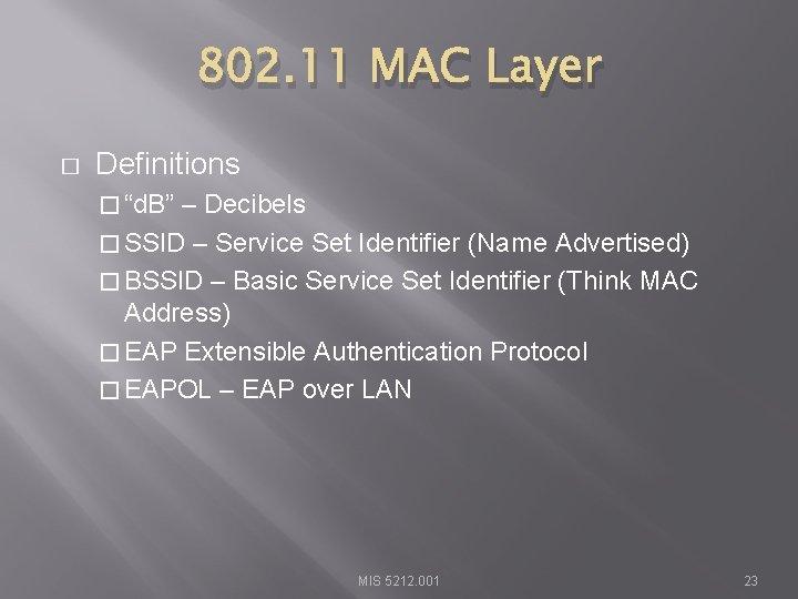 """802. 11 MAC Layer � Definitions � """"d. B"""" – Decibels � SSID –"""